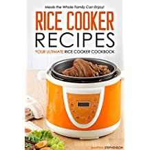 Rice Cooker Recipes - Your Ultimate Rice Cooker Cookbook: Meals the Whole Family Can Enjoy! (English Edition)
