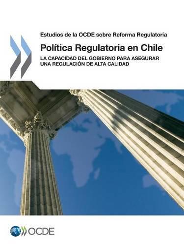 Estudio de la OCDE sobre la Política Regulatoria en Chile: La Capacidad del Gobierno para Asegurar una Regulación de Alta Calidad