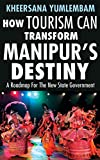 How Tourism Can Transform Manipur's Destiny: A Roadmap For The New State Government