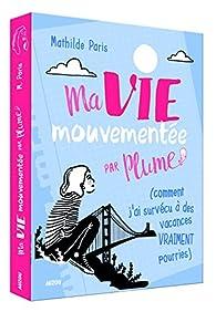 Ma vie mouvementée par Plume par Mathilde Paris