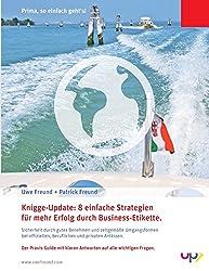 Knigge-Update: 8 einfache Strategien für mehr Erfolg durch Business-Etikette.: Sicherheit durch gutes Benehmen und zeitgemäße ... Anlässen. (Prima, so einfach geht's!)