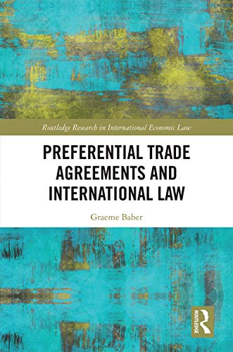 Preferential Trade Agreements and International Law (Routledge Research in International Economic Law) (English Edition)