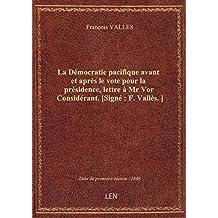 La Démocratie pacifique avant et après le vote pour la présidence, lettre à Mr Vor Considérant. [Sig