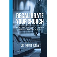 Recalibrate Your Church: How Your Church Can Reach Its Full Kingdom Impact (English Edition)