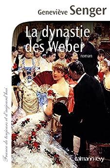 La Dynastie des Weber (Cal-Lévy-France de toujours et d'aujourd'hui) par [Senger, Geneviève]