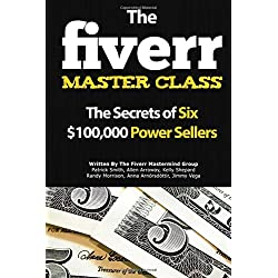 The Fiverr Master Class: The Fiverr Secrets Of Six Power Sellers That Enable You To Work From Home (Fiverr, Make Money Online, Fiverr Ideas, Fiverr Gigs, Work At Home, Fiverr SEO, Fiverr.com, Band 1)