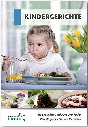 Preisvergleich Produktbild Kindergerichte Rezepte geeignet für den Thermomix: Ideen nach dem Geschmack Ihrer Kinder
