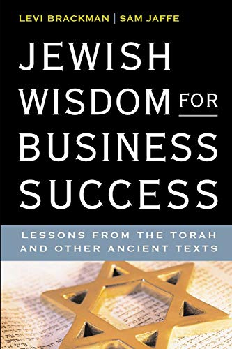 Jewish Wisdom for Business Success: Lessons for the Torah and Other Ancient Texts