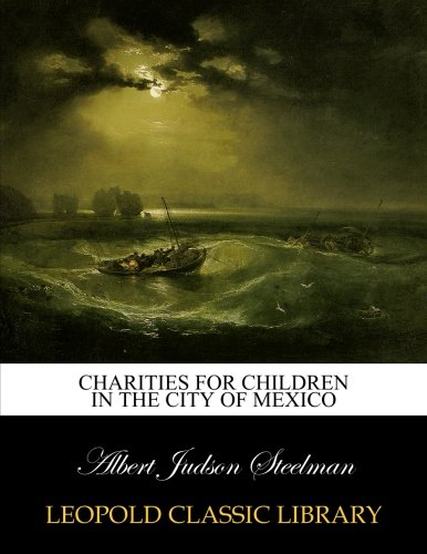 Charities for children in the City of Mexico por Albert Judson Steelman