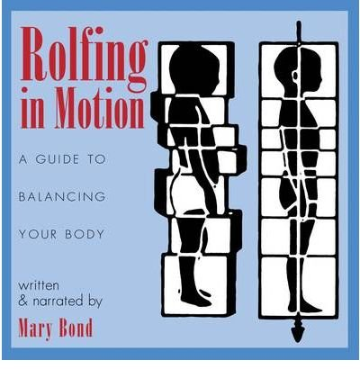 [Rolfing in Motion: A Guide to Balancing Your Body [ ROLFING IN MOTION: A GUIDE TO BALANCING YOUR BODY ] By Bond, Mary ( Author )Aug-01-2005 Compact Disc Motion Compact Audio