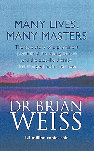 Many Lives, Many Masters: The true story of a prominent psychiatrist, his young patient and the past-life therapy that changed both their lives por Dr. Brian Weiss
