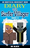 Diary of a Surfer Villager: Book 3: (an unofficial Minecraft book)