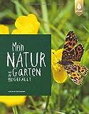 Mein Naturgarten: Wie er mir gefällt
