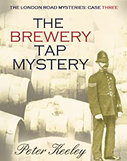 THE BREWERY TAP MYSTERY(detective mysteries) (The London Road Mysteries Book 3) by [KEELEY, PETER]