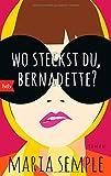 Wo steckst du, Bernadette?: Roman von Maria Semple