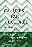 Cachées par la forêt - 138 femmes de lettres oubliées