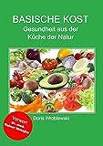 Basische Kost: Gesundheit aus der Küche der Natur