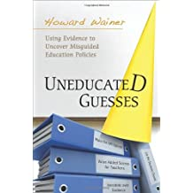 Uneducated Guesses: Using Evidence to Uncover Misguided Education Policies by Howard Wainer (2011-08-28)