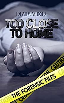 Too Close to Home (The Forensic Files Book 1) by [Messenger, Tressa]