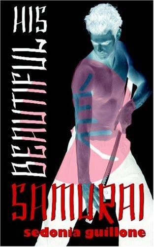 His Beautiful Samurai by Sedonia Guillone (2008-08-07)