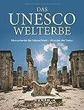 Das UNESCO Welterbe: Monumente der Menschheit ? Wunder der Natur (KUNTH Das Erbe der Welt) -
