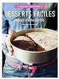 Desserts faciles pour débutants - 100 recettes à dévorer...