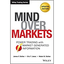 Mind Over Markets: Power Trading with Market Generated Information, Updated Edition (Wiley Trading Series)
