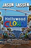 Hollywood Clown: An inside look into the competitive and political world of children's birthday parties of Hollywood's rich and famous by Jason Lassen front cover