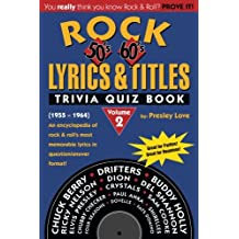 Rock Lyrics & Titles: Trivia Quiz Book: 50's & 60's: Volume 2: (1955 ? 1964) An encyclopedia of rock & roll?s most memorable lyrics in question/answer format!