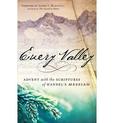 [(Every Valley: Advent with the Scriptures of Handel's Messiah)] [Author: Albert L. Blackwell] published on (September, 2014)