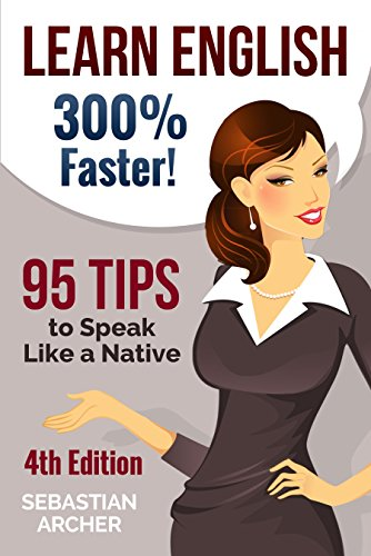 Learn English: 300% Faster – 95 Tips to Speak Like a Native (English Edition)
