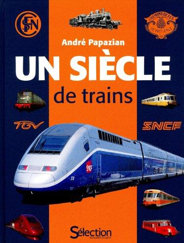 UN SIECLE DE TRAINS par Andre Papazian
