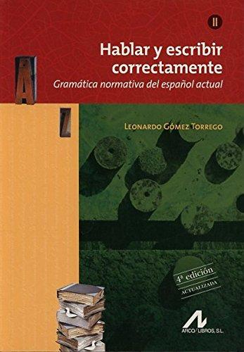 Hablar y escribir correctamente Tomo II. Edición 4ª Actualizada: Gramática normativa del español actual. (Manuales) por Leonardo Gómez Torrego