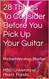 28 Things To Consider Before You Pick Up Your Guitar: Michael Abraham Rhoden (English Edition)
