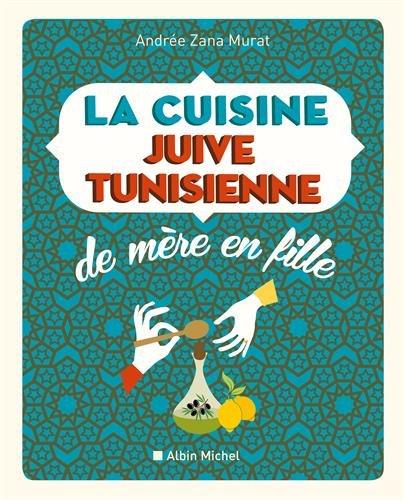LA CUISINE JUIVE-TUNISIENNE DE MERE EN FILLE (ED 2016)
