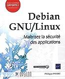 Debian GNU/Linux - Maîtrisez la sécurité des applications...