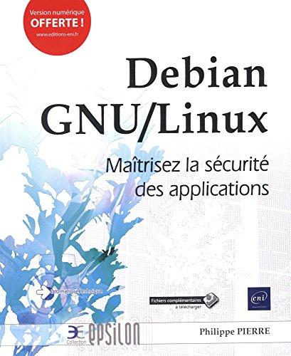 Debian GNU/Linux - Maîtrisez la sécurité des applications par Philippe PIERRE