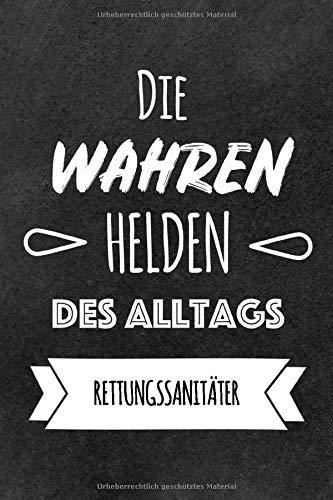 Helden des Alltags Rettungssanitäter: Das perfekte Notizbuch für alle Rettungssanitäter   Geschenk & Geschenkidee   Lustiges Design   Notizbuch mit 120 Seiten (Liniert) - 6x9