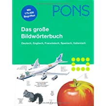 PONS Das große Bildwörterbuch Deutsch, Englisch, Französisch, Spanisch, Italienisch. 35.000 Stichwörter in jeder Sprache