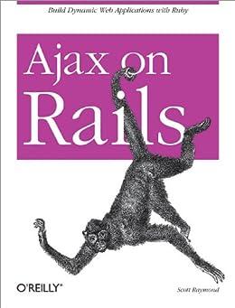 Ajax on Rails: Build Dynamic Web Applications with Ruby by [Raymond, Scott]