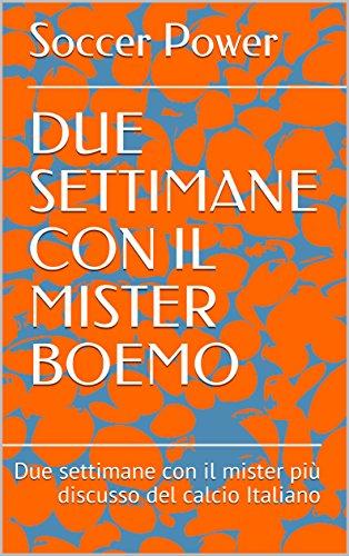DUE SETTIMANE CON IL MISTER BOEMO: Due settimane con il mister più discusso del calcio Italiano (Italian Edition) por Soccer Power