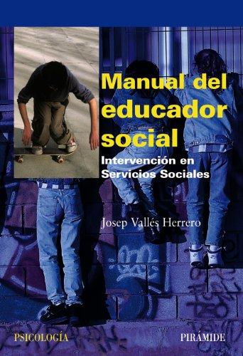 Manual del educador social: Intervención en los Servicios Sociales (Psicología) por Josep Vallés Herrero
