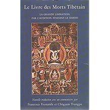 Le Livre des morts tibétain : La grande libération par l'audition pendant le bardó