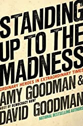 Standing Up to the Madness: Ordinary Heroes in Extraordinary Times by Amy Goodman (1-May-2008) Hardcover