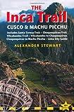 The Inca Trail Cusco, and Machu Picchu (Includes Santa Teresa Trek, Choquequirao Trek, Vilcabamba Trail and Lima City Guide) (Inca Trail, Cusco & Machu Picchu: Includes Santa Teresa Trek,)