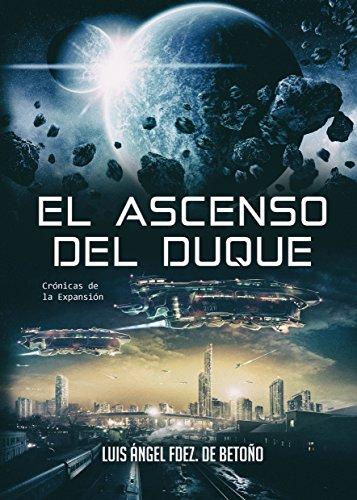 El ascenso del Duque (Crónicas de la Expansión nº 2) por Luis Ángel Fernández  de Betoño