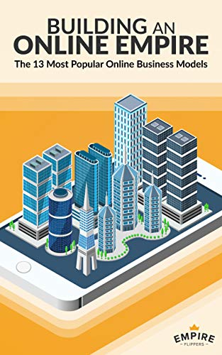Building an Online Empire: The 13 Most Popular Online Business Models (English Edition)