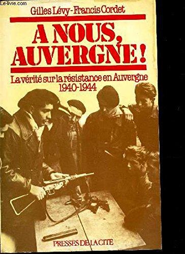 A nous, Auvergne ! La vérité sur la résistance en Auvergne 1940-1944