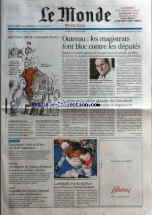 MONDE (LE) [No 18995] du 18/02/2006 - ASIE - CHIRAC, VRP DE L'ENTREPRISE FRANCE - OUTREAU - LES MAGISTRATS FONT BLOC CONTRE LES DEPUTES - JUSTICE LE CONSEIL SUPERIEUR DE LA MAGISTRATURE ET LE PREMIER PRESIDENT DE LA COUR DE CASSATION CRITIQUENT LA COMMISSION D'ENQUETE PARLEMENTAIRE - LA FONTE DE LA CALOTTE GLACIAIRE DU GROENLAND S'ACCELERE DE FACON INATTENDUE ET INQUIETANTE PAR STEPHANE FOUCART - WASHINGTON A MIS EN FICHES 325 000 TERRORISTES - PALESTINE - LES DEPUTES DU HAMAS DESIGNENT
