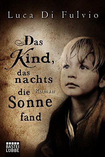Das Kind, das nachts die Sonne fand: Roman (Allgemeine Reihe. Bastei Lübbe Taschenbücher)